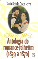 ANTOLOGIA DO ROMANCE-FOLHETIM: (1839-1870)
