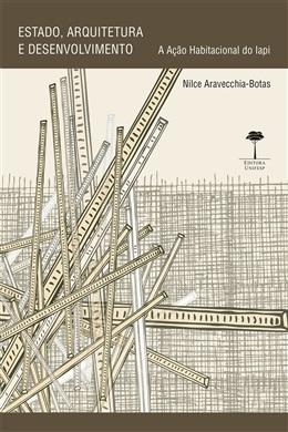 Estado, Arquitetura e Desenvolvimento:  A Ação Habitacional do Iapi