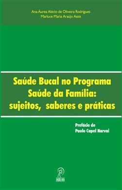 Saúde Bucal no Programa Saúde da Família: sujeitos, saberes e práticas