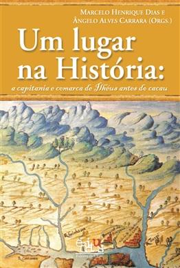 Um lugar na História: a capitania e comarca de Ilhéus antes do cacau