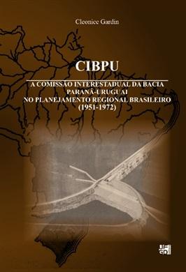 CIBPU: A Comissão Interestadual da Bacia Paraná-Uruguai no planejamento regional brasileiro