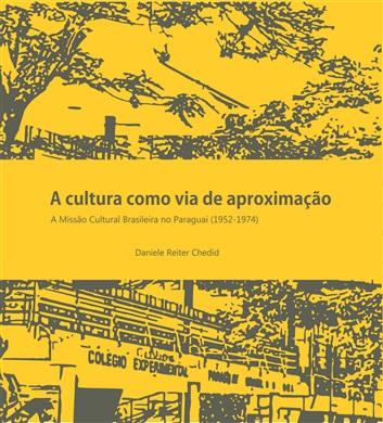 A CULTURA COMO VIA DE APROXIMAÇÃO: a Missão Cultural Brasileira no Paraguai - 1952-1974