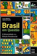 BRASIL EM QUESTÃO: A UNIVERSIDADE E A ELEIÇÃO PRESIDENCIAL (VOL. I)