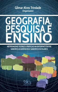 Geografia, pesquisa e ensino: abordagens teórico-práticas na interface entre saberes acadêmicos e saberes escolares