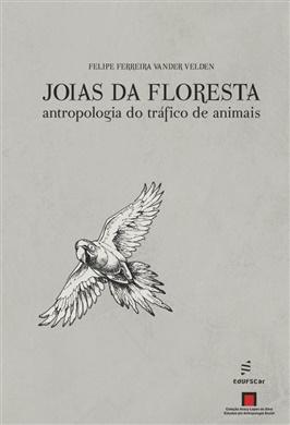 Joias da floresta: antropologia do tráfico de animais - Prêmio ABEU 2019 (2º Lugar)