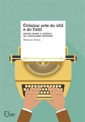 CRÔNICA: ARTE DO ÚTIL E DO FÚTIL Ensaio sobre a crônica no jornalismo impresso