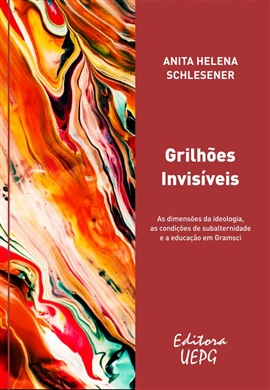 GRILHÕES INVISÍVEIS: as dimensões da ideologia, as condições de subalternidade e a educação em Gramsci