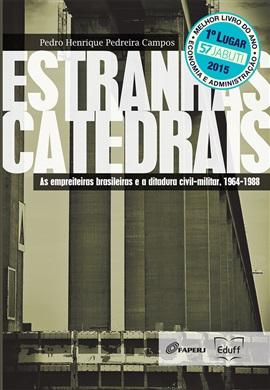Estranhas catedrais: as empreiteiras brasileiras e a ditadura civil-militar, 1964-1988