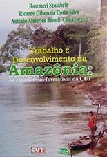 Trabalho e Desenvolvimento na Amazônia: as experiências formativas da CUT