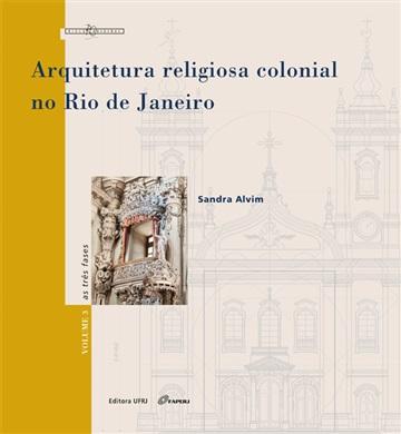 Arquitetura religiosa colonial no Rio de Janeiro: as três fases, vol. 3