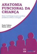 ANATOMIA FUNCIONAL DA CRIANÇA: BASES MORFOLÓGICAS PARA A PRÁTICA PEDIÁTRICA CLÍNICA E CIRÚRGICA