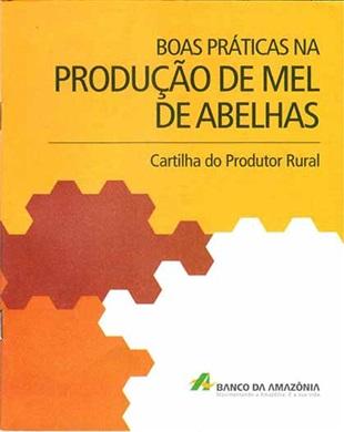 CARTILHA DO PRODUTOR RURAL: BOAS PRÁTICAS NA PRODUÇÃO DE MEL DE ABELHAS