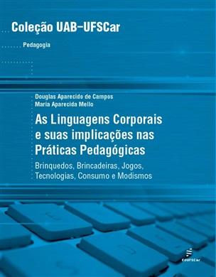 Linguagens Corporais e suas implicações nas práticas pedagógicas: brinquedos, brincadeiras, jogos, tecnologias, consumo e modismos, As
