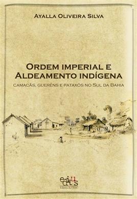 Ordem imperial e aldeamento indígena: Camacãns, Gueréns e Pataxós do Sul da Bahia