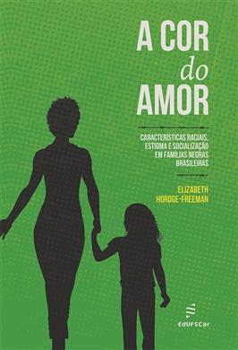 A cor do amor: características raciais, estigmas e socialização em famílias negras brasileiras