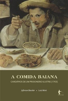 A comida baiana: cardápios de um prisioneiro ilustre (1763)