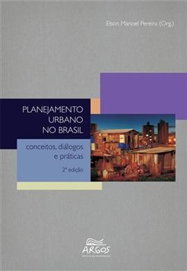 Planejamento urbano no Brasil: conceitos, diálogos e práticas - 2.ed.