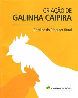 CARTILHA DO PRODUTOR RURAL: CRIAÇÃO DE GALINHA CAIPIRA