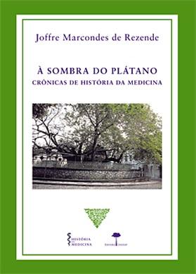 Sombra do Plátano, Á : Crônicas  de História da Medicina.