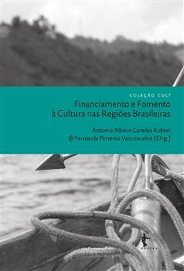 Financiamento e Fomento à Cultura nas Regiões Brasileiras (Coleção: Cult)