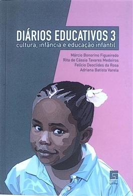Diários Educativos 3: cultura, infância e educação infantil