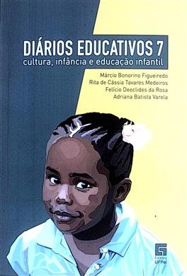 Diários Educativos 7: Cultura, infância e educação infantil