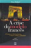 CRISE DO MODELO FRANCÊS, A: A FRANÇA E A AMÉRICA LATINA: CULTURA, POLÍTICA E IDENTIDADE - DENIS ROLL