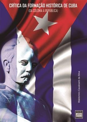 CRÍTICA DA FORMAÇÃO HISTÓRICA DE CUBA: da Colônia à República