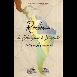 Rondônia: da Colonização à  integração Latino-Americana