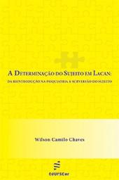 Determinação do sujeito em Lacan: Da reintrodução na psiquiatria à subversão do sujeito