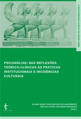 Psicanálise: das reflexões teórico-clínicas às práticas institucionais e incidências culturais