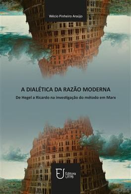 A DIALÉTICA DA RAZÃO MODERNA: de Hegel a Ricardo na investigação do método em Marx
