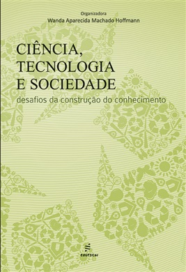 Ciência, tecnologia e sociedade: desafios da construção do conhecimento