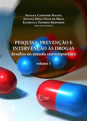 PESQUISA, PREVENÇÃO E INTERVENÇÃO ÀS DROGAS: desafios no mundo contemporâneo Volume 1