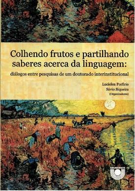 Colhendo frutos e partilhando saberes acerca da linguagem: diálogos entre pesquisas de um doutorado interinstitucional