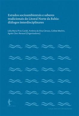 Estudos socioambientais e saberes tradicionais do Litoral Norte da Bahia: diálogos interdisciplinares