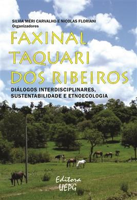 FAXINAL TAQUARI DOS RIBEIROS: diálogos interdisciplinares, sustentabilidade e etnoecologia