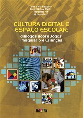 CULTURA DIGITAL E ESPAÇO ESCOLAR: diálogos sobre Jogos, Imaginário e Crianças