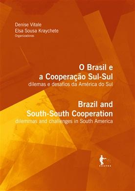 O Brasil e a Cooperação Sul-Sul: dilemas e desafios na América do Sul/ Brazil and South-South Cooperation: dilemmas and challenges in South America (2ª edição, bilíngue)