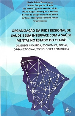Organização da rede regional de saúde e sua interface com a saúde mental no estado do Ceará: dimensões política, econômica, social, organizacional, tecnológica e simbólica
