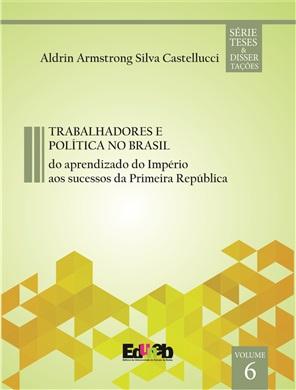 Trabalhadores e Política no Brasil: do aprendizado do Império aos sucessos da Primeira República ESGOTADO.