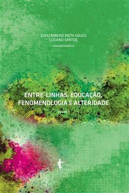Entre-linhas: educação, fenomenologia e alteridade (Volume 3)