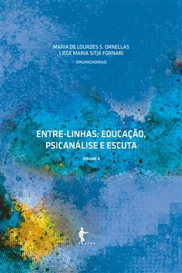 Entre-linhas: educação, psicanálise e escuta (Volume 4)