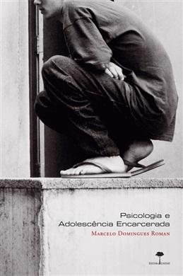 Psicologia e Adolescência Encarcerada: Embates de uma Atuação em meio à Barbárie.
