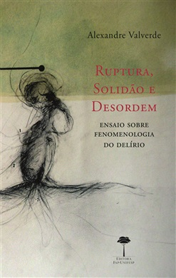 Ruptura, Solidão e Desordem: Ensaio sobre Fenomenologia do Delírio