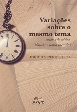 Variações sobre o mesmo tema: ensaios de crítica, história e teorias literárias
