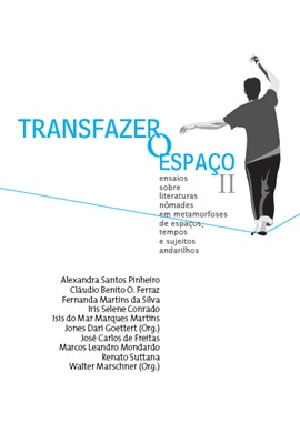 Transfazer o espaço: ensaios sobre literaturas nômades em metamorfoses de espaços, tempos e sujeitos andarilhos