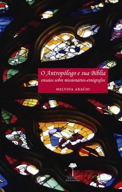 Antropólogo e sua Bílbia, O: Ensaios Sobre Missionários-Etnógrafos