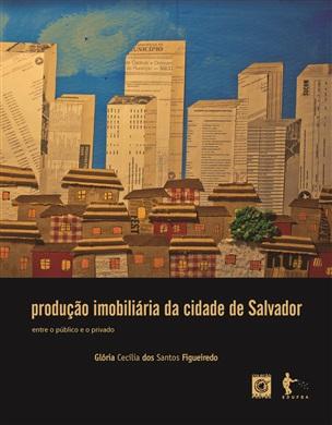 Produção imobiliária da cidade de Salvador: entre o público e o privado