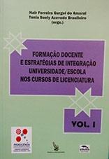 Formação docente e estratégias de integração universidade/ escola nos cursos de licenciatura. Vol.1